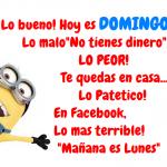 """Lo bueno! Hoy es Domingo. Lo malo """"No tienes dinero"""" Lo peor! Te quedas en casa... Lo patético! En Facebook, Lo más terrible! """"Mañana es Lunes"""""""