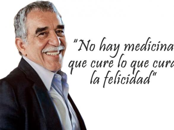 """""""No hay medicina que cure lo que cure la felicidad"""" Gabriel García Márquez"""