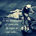 Si me desnudas el corazón, la ropa se cae sola...