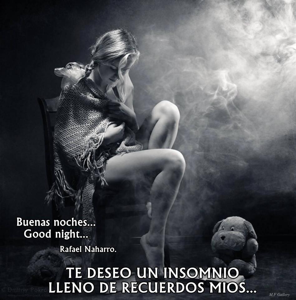 Buenas noches... Good Night...Te deseo un insomnio lleno de recuerdos míos...