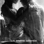 Los amores cobardes no llegan a amores