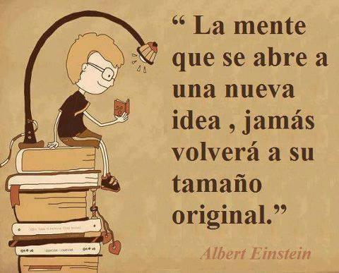 """""""La mente que se abre a una nueva idea, jamás volverá a su tamaño original."""" Albert Einstein"""
