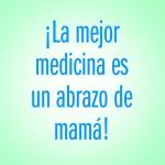 ¡La mejor medicina es un abrazo de mamá!