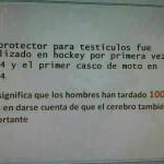 El protector para testículos fue utilizado en hockey por primera vez en 1874 y el primer casco de moto en 1974. Esto significa que los hombres han tardado 100 años en darse cuenta de que el cerebro también es importante.