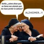 Katita, ¿Cómo dices que se llama ese alemán que me hace perder la cabeza? Alzheimer...!!!