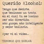 Querido Alcohol:...