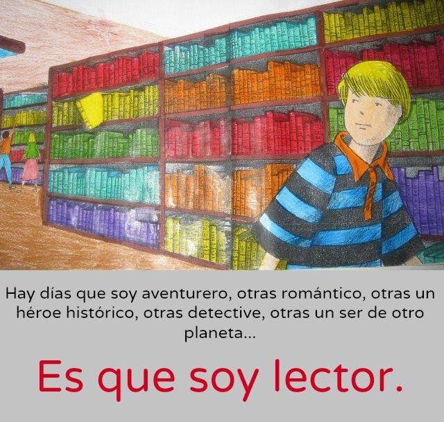 Hay días que soy aventurero, otras romántico, otras un héroe histórico, otras detective, otras un ser de otro planeta... Es que soy lector.