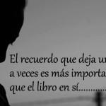 El recuerdo que deja un libro a veces es...