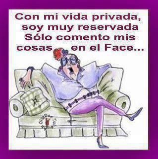 Con mi vida privada soy muy reservada. Sólo comento mis cosas en el Face...