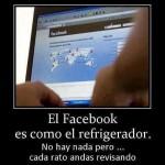 El Facebook es como el refrigerador. No hay nada pero... cada rato andas revisando.