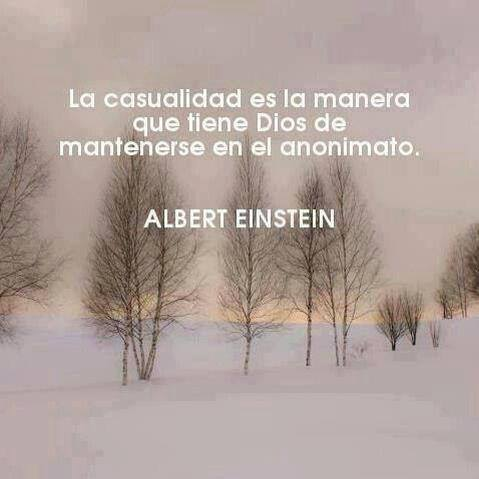 La casualidad es la manera que tiene Dios de mantenerse en el anonimato. Albert Einstein