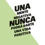 Una mente negativa, nunca podrá darte una vida positiva