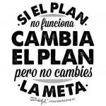Si el plan no funciona. Cambia el Plan pero no cambies La Meta.