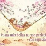 Las cosas más bellas no son perfectas...