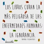 Los libros curan la más peligrosa de las enfermedades humanas, la ignorancia