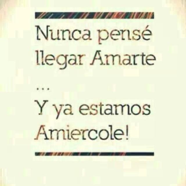 Nunca pensé llegar Amarte... Y ya estamos Amiercole!