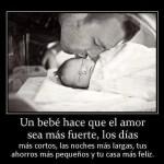 Un bebé hace que el amor sea más fuerte, los días más cortos, las noches más largas, tus ahorros más pequeños y tu casa más feliz