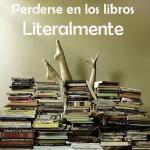 Perderse en los libros... Literalmente