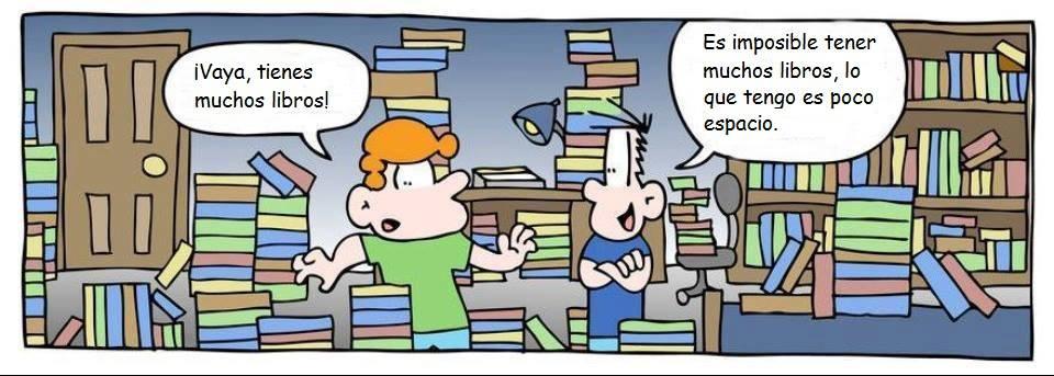 ¡Vaya, tienes muchos libros! Es imposible tener muchos libros, lo que tengo es poco espacio.