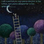 Los cuentos no son para dormir a los niños. Son para despertar a los grandes.