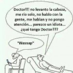 Doctor no levanto la cabeza, me río solo, no hablo con la gente, me hablan y no pongo atención, parezco un idiota ¿Qué tengo Doctor? Wassap