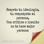 Respeto tu ideología, tu respeta mi persona