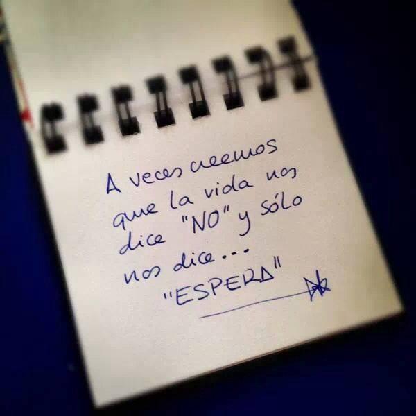 A veces creemos que la vida nos dice NO, y sólo nos dice espera