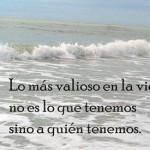 Lo más valioso en la vida no es lo que tenemos sino a quién tenemos