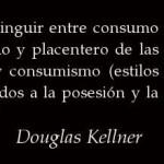 Hay que distinguir entre consumo: uso apropiado y placentero de las mercancías. Y consumismo: estilos de vida dirigidos a la posesión y la adquisición