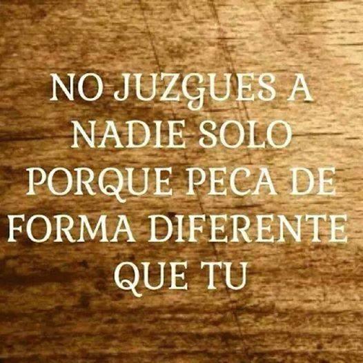 No juzgues a nadie solo porque peca de forma diferente que tu
