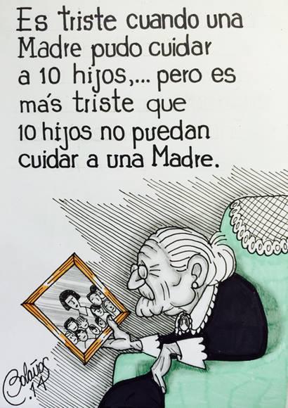 Es triste cuando una madre pudo cuidar a 10 hijo, pero es más triste que 10 hijos no puedan cuidar a una madre.