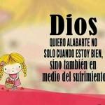 Dios quiero alabarte no solo cuando estoy bien, sino también en medio del sufrimiento