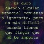 Es duro cuando alguien especial comienza a ignorarte, pero es más difícil cuando tienes que fingir que no te importa
