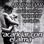 Apapachar proviene del náhuatl apapachoa que significa acariciar con el alma