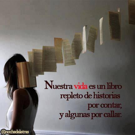 Nuestra vida es un libro repleto de historias por contar, y algunas por callar