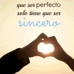 El amor no tiene que ser perfecto, solo tiene que ser sincero