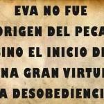Eva no fue el origen del pecado, sino el inicio de una gran virtud, la desobediencia