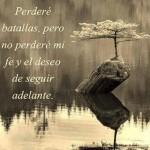 Perderé batallas, pero no perderé mi fe y el deseo de seguir adelante
