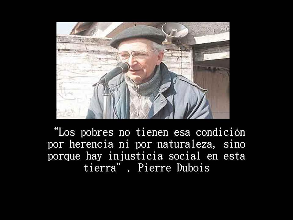 Los pobres no tienen esa condición por herencia ni por naturaleza, sino porque hay injusticia social en esta tierra