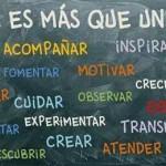 Educar es más que un verbo. Ilusionar, acompañar, inspirar, fomentar, motivar, emocionar, guiar, orientar, trasmitir, compartir, ayudar, atender