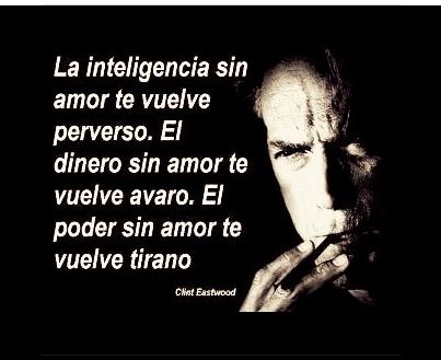 La inteligencia sin amor te vuelve perverso. El dinero sin amor te vuelve avaro. El poder sin amor te vuelve tirano