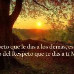 El respeto que le das a los demás, es el claro reflejo del respeto que te das a ti mismo