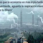 Si crees que la economía es mas importante que el medio ambiente, aguanta la respiración mientras cuentas tu dinero