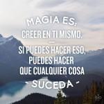 Magia es creer en ti mismo