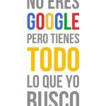 No eres Google pero tienes todo lo que yo busco