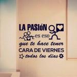 La pasión es eso que te hace tener cara de viernes todos los días