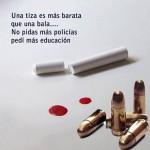 Una tiza es mas barata que una bala... No pidas más policías pedí más educación