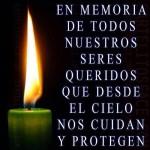 En memoria de todos nuestros seres queridos que desde el cielo nos cuidan y protegen