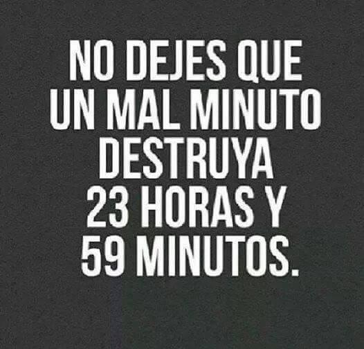 No dejes que un mal minuto destruya 23 horas y 59 minutos