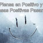 Piensa en positivo y cosas positivas pasarán